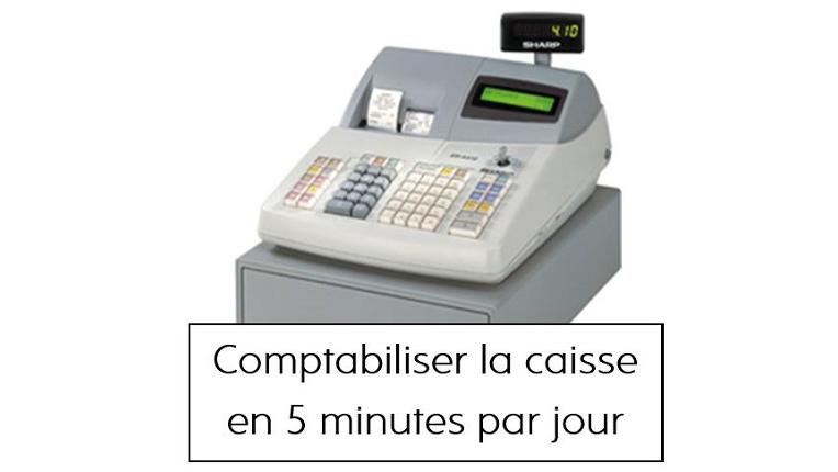 Comptabiliser la caisse en 5 minutes par jour